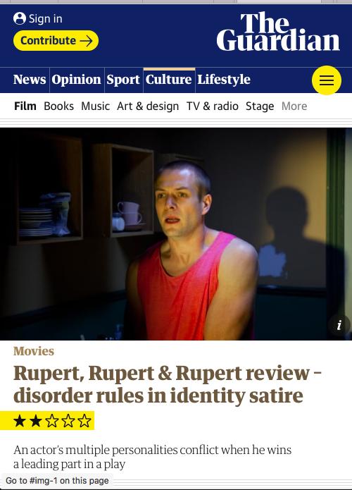 "Guardian article: ""Rupert, Rupert & Rupert review —disorder rules in identity satire"""